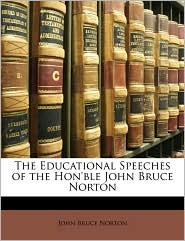 The Educational Speeches of the Hon'ble John Bruce Norton