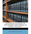 Historical Account of Discoveries and Travels in Africa, Volume 1 - Hugh Murray