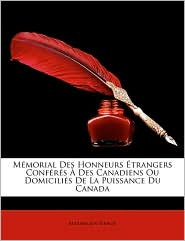 Mmorial Des Honneurs Trangers Confrs Des Canadiens Ou Domicilis de La Puissance Du Canada - Maximilien Bibaud