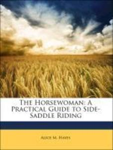 The Horsewoman: A Practical Guide to Side-Saddle Riding als Buch von Alice M. Hayes - Nabu Press