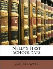 Nelly's First Schooldays - Josephine Franklin