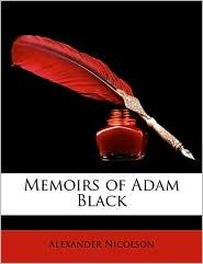 Memoirs of Adam Black - Alexander Nicolson