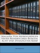 Anonymous: Magazin Von Merkwurdigen Neuen Reisebeschrei-Bungen, Acht und zwanzigster Band