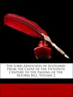 The Lord Advocates of Scotland: From the Close of the Fifteenth Century to the Passing of the Reform Bill, Volume 2