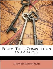 Foods: Their Composition and Analysis - Alexander Wynter Blyth
