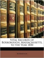 Vital Records of Boxborough, Massachusetts, to the Year 1850 - Boxborough