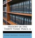 History of the Thirty Years' Peace. a - Harriet Martineau