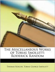 The Miscellaneous Works of Tobias Smollett: Roderick Random - Thomas Roscoe, Tobias George Smollett