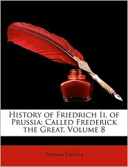 History of Friedrich Ii, of Prussia: Called Frederick the Great, Volume 8 - Thomas Carlyle