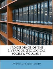 Proceedings of the Liverpool Geological Society, Volume 9 - Created by Liverpool Geological Society