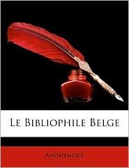 Le Bibliophile Belge - Anonymous