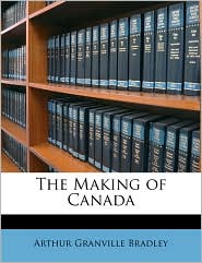 The Making of Canada - Arthur Granville Bradley
