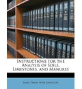 Instructions for the Analysis of Soils, Limestones, and Manures - James Finlay Weir Johnston