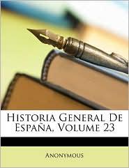 Historia General de Espaa, Volume 23 - Anonymous