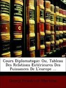Martens, Georg Friedrich: Cours Diplomatique: Ou, Tableau Des Relations Extérieures Des Puissances De L´europe ...