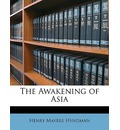 The Awakening of Asia - Henry Mayers Hyndman