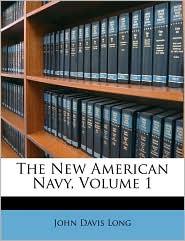 The New American Navy, Volume 1 - John Davis Long