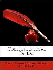 Collected Legal Papers - Oliver Wendell Jr. Holmes, Harold Joseph Laski