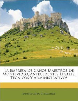 La Empresa De Ca os Maestros De Montevideo, Antecedentes Legales, T cnicos Y Administrativos - Empresa Ca os De Maestros