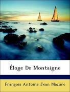 Mazure, François Antoine Jean: Éloge De Montaigne