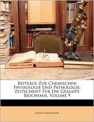 Beitrage Zur Chemischen Physiologie Und Pathologie: Zeitschrift Fur Die Gesamte Biochemie, Volume 9 - Franz Hofmeister