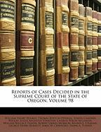 Reports of Cases Decided in the Supreme Court of the State of Oregon, Volume 98