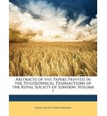 Abstracts of the Papers Printed in the Philosophical Transactions of the Royal Society of London, Volume 1 - Great Britain Royal Historical Society