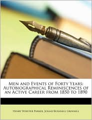 Men and Events of Forty Years: Autobiographical Reminiscences of an Active Career from 1850 to 1890 - Henry Webster Parker, Josiah Bushnell Grinnell