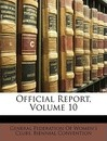 Official Report, Volume 10 - Federation Of Women's Clubs Bie General Federation of Women's Clubs Bie