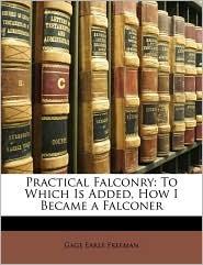 Practical Falconry - Gage Earle Freeman