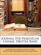 Chemische Gesellschaft In Der Deutschen Demokratischen Republik: Journal Für Praktische Chemie, Dritter Band