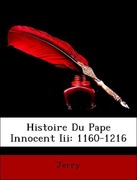Jorry, .: Histoire Du Pape Innocent Iii: 1160-1216