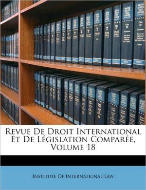 Revue De Droit International Et De L gislation Compar e, Volume 18