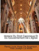 De Argenson, René-Louis Voyer;La Motte, Yves Joseph: Histoire Du Droit Canonique Et Du Gouvernement De L´eglise