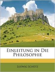 Einleitung in Die Philosophie - Ludwig Schtz, Ludwig Schutz