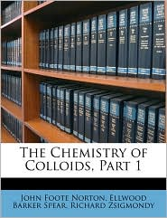 The Chemistry of Colloids, Part 1 - John Foote Norton, Richard Zsigmondy, Ellwood Barker Spear