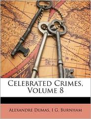 Celebrated Crimes, Volume 8 - Alexandre Dumas, I G. Burnham