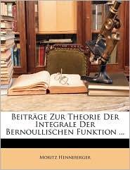 Beitrage Zur Theorie Der Integrale Der Bernoullischen Funktion. - Moritz Henneberger