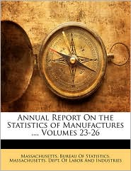 Annual Report On the Statistics of Manufactures ..., Volumes 23-26