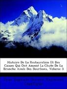 Capefigue, Jean Baptiste Honoré Raymond: Histoire De La Restauration Et Des Causes Qui Ont Amené La Chute De La Branche Ainée Des Bourbons, Volume 3