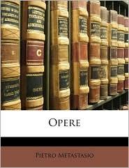 Opere - Pietro Antonio Metastasio