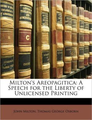 Milton's Areopagitica: A Speech for the Liberty of Unlicensed Printing - John Milton, Thomas George Osborn