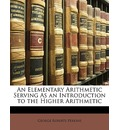 An Elementary Arithmetic Serving As an Introduction to the Higher Arithmetic - George Roberts Perkins