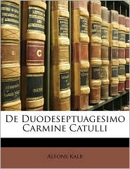 De Duodeseptuagesimo Carmine Catulli - Alfons Kalb