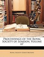 Proceedings of the Royal Society of London, Volume 67