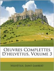 Oeuvres Complettes D'helvetius, Volume 3 - Helv tius, Saint-Lambert