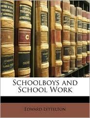 Schoolboys and School Work - Edward Lyttelton