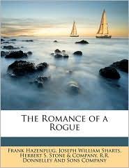The Romance of a Rogue - Created by Herbert S. Herbert S. Stone & Company, Joseph William Sharts, Frank Hazenplug
