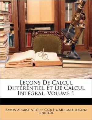 Le ons De Calcul Diff rentiel Et De Calcul Int gral, Volume 1 - Baron Augustin Louis Cauchy, Lorenz Lindel f, Baron Augustin Louis Moigno