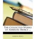 The Collected Works of Ambrose Bierce ... - Ambrose Bierce